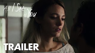 All I See Is You | Official Trailer #2 | In Theaters October 27