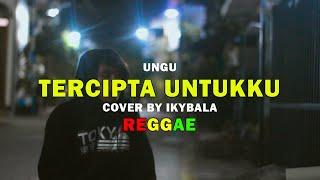 Tercipta Untukku - Ungu Cover By Ikybala ( Reggae Version )