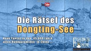 45000 Jahre alte und 300 Meter hohe Pyramiden in China? Neue Fakten zum Rätsel um den Dongting-See!