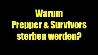 Warum Prepper & Survivors sterben werden?