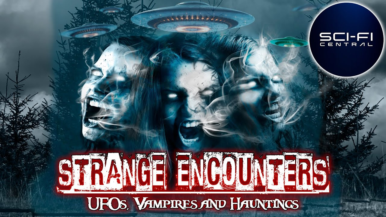 Strange Encounters | UFOs Vampires and Hauntings