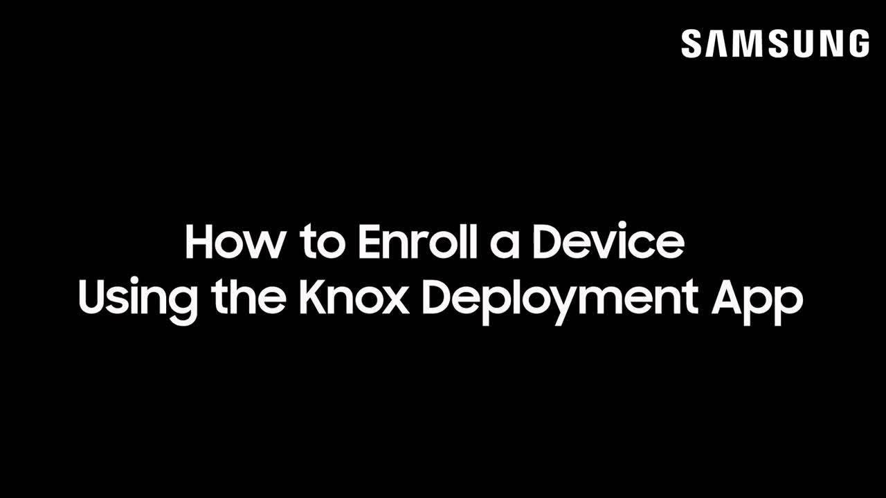 How to Enroll a Device Using the Knox Deployment App