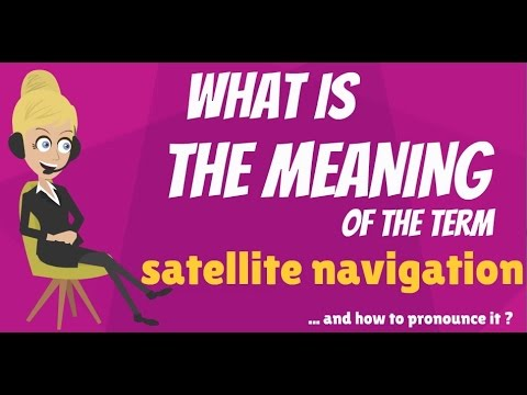 What is SATELLITE NAVIGATION? What does SATELLITE NAVIGATION mean?