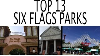 Top 10 Parks - Top 13 Six Flags Parks in the World
