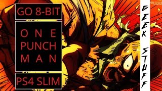 One Punch Man | Go 8-Bit | PS4 Slim Impressions | Geek Stuff #02