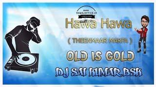 HAWA HAWA SONG    OLD IS GOLD SONG    TEENMAR MARFA    REMIX BY DJ SAI KUMAR BSK