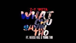 "Z-y Spitta ""What Chu Sayin Tho"" Ft. Reese Rel & Young Tay"