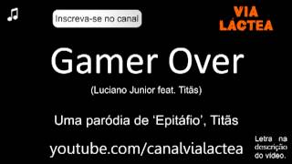Gamer Over (Paródia de Epitáfio - Titãs)