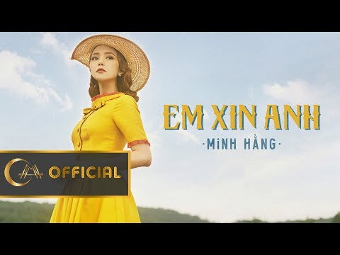 EM XIN ANH | MINH HẰNG | OFFICIAL MUSIC VIDEO