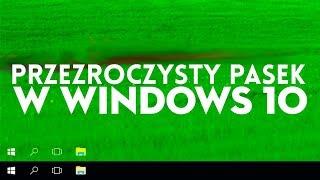JAK mieć PRZEZROCZYSTY PASEK w Windows 10!