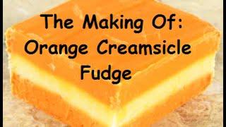 The Making Of: Creamsicle Fudge