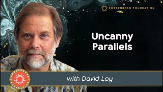 """Uncanny Parallels"" Presented by David Loy"
