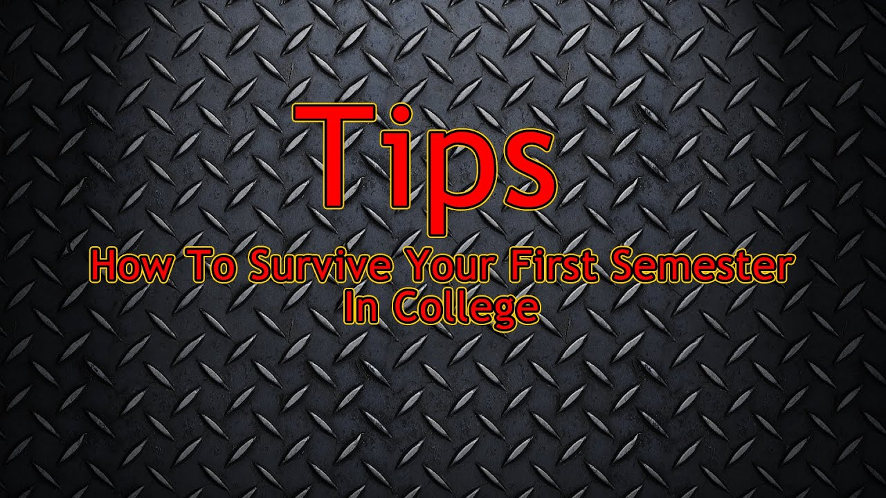 tips on how to survive your first semester in college tips on how to survive your first semester in college