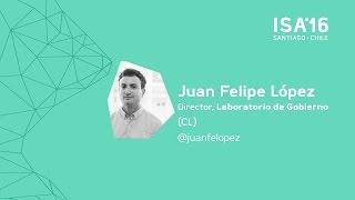 [ISA16] Juan Felipe López: La experiencia de usuario en la co-creación de servicios públicos