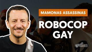 Robocop Gay - Mamonas Assassinas (aula de baixo)