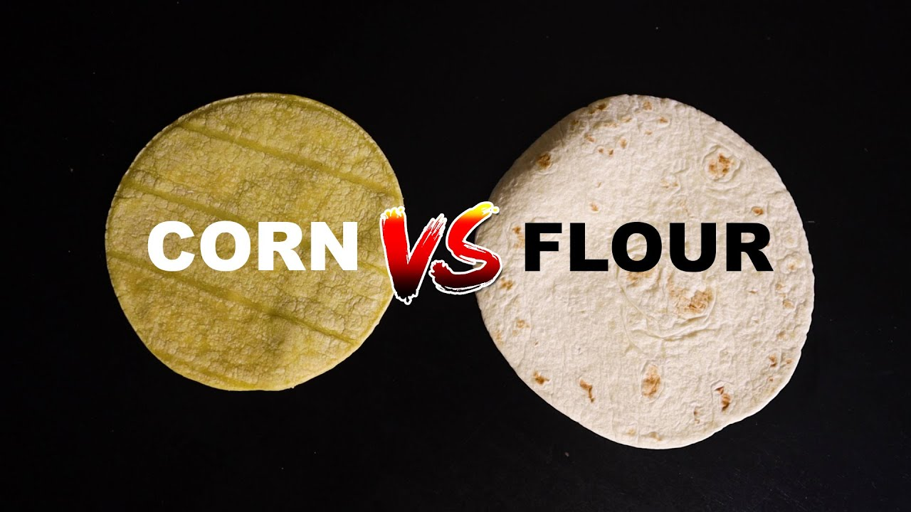 Corn Vs Flour Tortillas Youtube