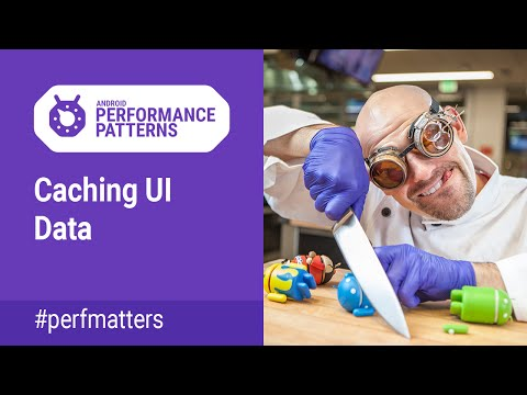 Caching UI data (Android Performance Patterns Season 4 ep16)