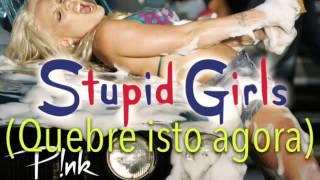 P!nk - Stupid Girls - tradução (pt/br)
