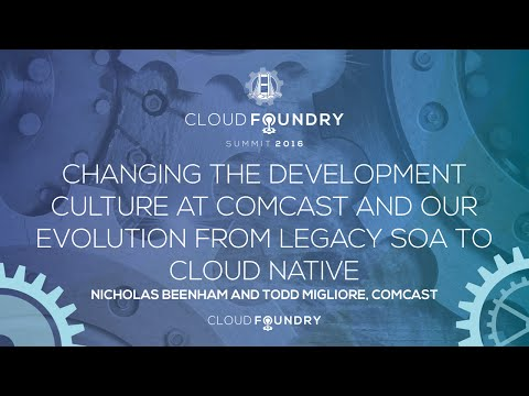 Changing the Development Culture at Comcast and Our Evolution from Legacy SOA to Cloud Native