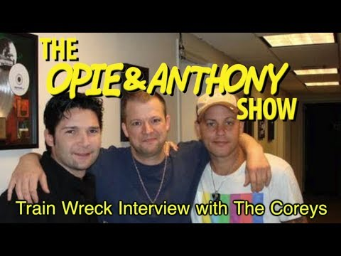 Opie & Anthony: Train Wreck Interview With The Coreys (07/24-07/25/07)