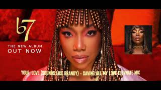 Your Love (Sounds Like Brandy) -  B7 / SAVING ALL MY LOVE ELSVNATE MIX