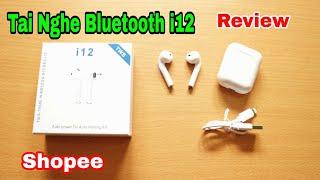 Trên Tay Tai Nghe Bluetooth i12 TWS • Bản Sao 95% của Airpod Chính Hãng