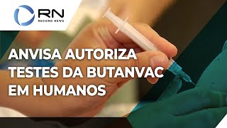 Anvisa autoriza testes da ButanVac em humanos