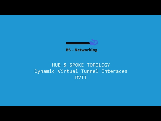 Dynamic Virtual Tunnel Interface – Securing a Hub & Spoke