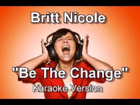 "Britt Nicole ""Be The Change"" Karaoke Version"