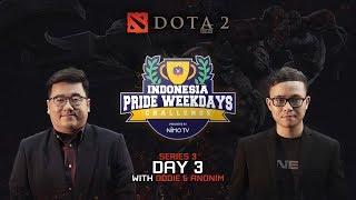 INDONESIA PRIDE WEEKDAYS CHALLENGE 3RD SERIES - DOTA 2 DAY 3
