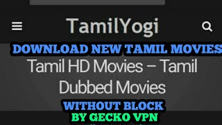 How to download new Tamil movies and dubbed movies in tamilyogi.eu without block with( gecko VPN)