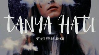 TANYA HATI - MAWAR EVA DE JONGH [COVER] (LYRICS)