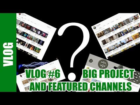 Vlog #6 - News, big project and featured channels