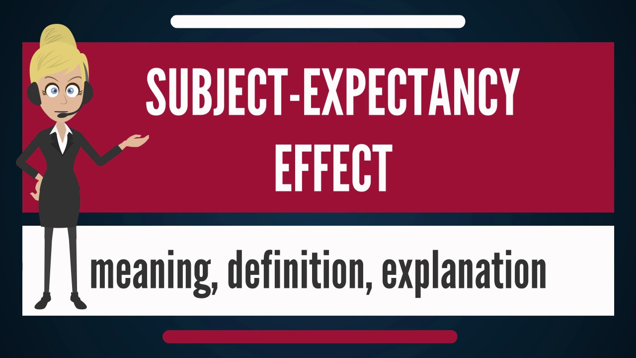 What Does SUBJECT EXPECTANCY EFFECT Mean?