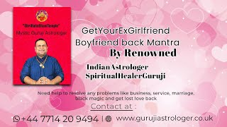 How to get your EX girlfriend : Boyfriend back By Mantra