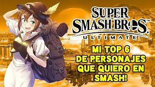 TOP 6 PERSONAJES QUE QUISIERA VER EN SUPER SMASH BROS ULTIMATE!