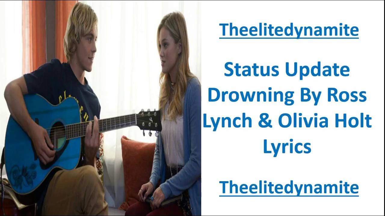 Download Status Update Drowning Lyrics By Ross Lynch & Olivia Holt (My Second Version)