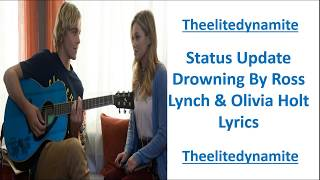 Status Update Drowning Lyrics By Ross Lynch & Olivia Holt (My Second Version)