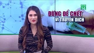 Đừng để chết vì truyền dịch | VTC14