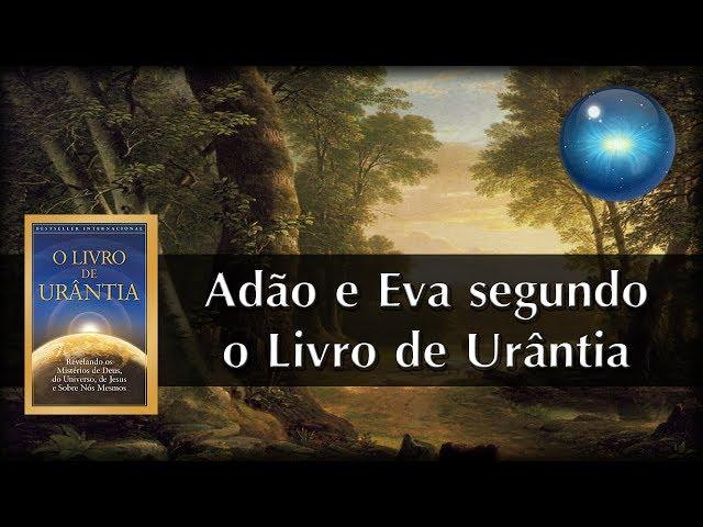 #07. Adão e Eva segundo o Livro de Urântia