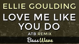Ellie Goulding - Love Me Like You Do (ATB Remix) [BassBoosted]