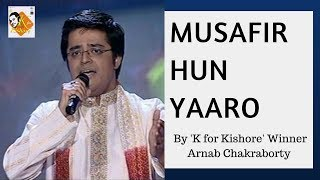 Musafir Hun Yaaro   K For Kishore Winner   Arnab Chakraborty