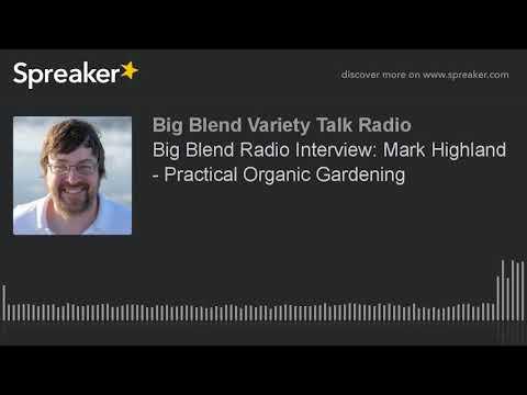 Big Blend Radio Interview: Mark Highland - Practical Organic Gardening