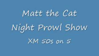 Matt the Cat  Night Prowl Show   XM 50s on 5