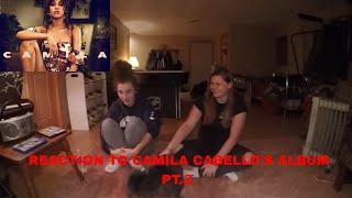 REACTION TO CAMILA CABELLO'S ALBUM PT.2