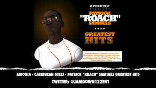 "Aidonia - Caribbean Girls  | Patrick ""Roach"" Samuels Greatest Hits 