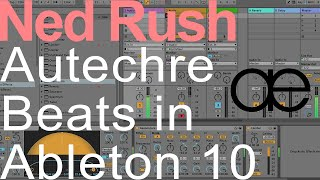 Autechre Beats in Ableton = Ned Rush