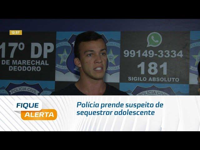 Polícia prende suspeito de sequestrar adolescente em Marechal Deodoro