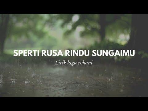 SPERTI RUSA RINDU SUNGAIMU(AS THE DEER) Lirik Lagu Rohani