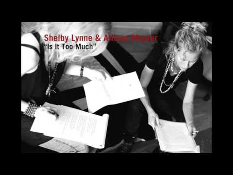 Is It Too Much - Shelby Lynne & Allison Moorer